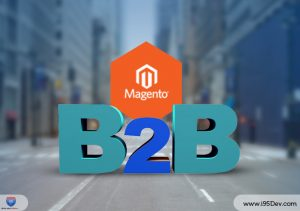 Getting MORE Out of Magento B2B