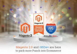 Magento 2.0 and i95Dev are here to pack more Punch into Ecommerce