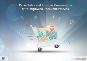 Drive Sales and Improve Conversions with Improved Checkout Process
