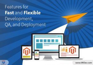 Features for Fast and Flexible Development, QA, and Deployment