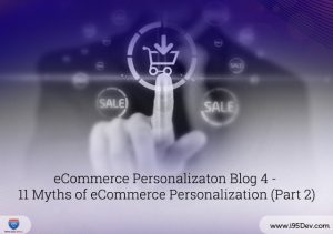 eCommerce Personalizaton Blog 4 - 11 Myths of eCommerce Personalization (part 2)