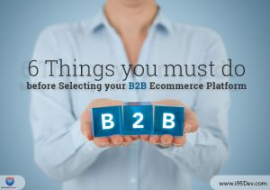 6 Things you must do before Selecting your B2B Ecommerce Platform