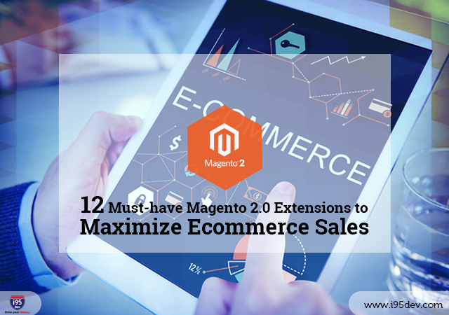 i95Dev-12 Must-Have Magento 2.0 Extensions to Maximize Ecommerce Sales
