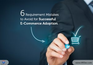 6 Requirement Mistakes to Avoid for Successful E-commerce Adoption