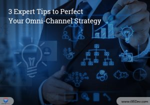 3 Expert Tips to Perfect Your Omni-Channel Strategy