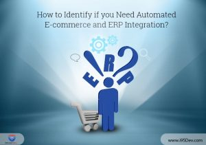 How to Identify if you Need Automated E-commerce and ERP Integration?