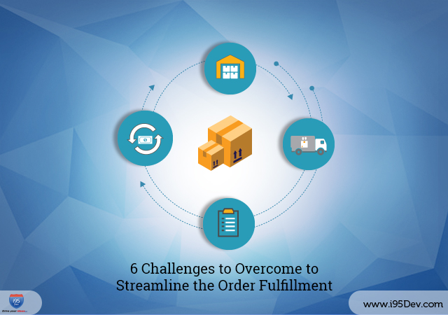 6 Challenges to Overcome to Streamline the Order Fulfillment Process
