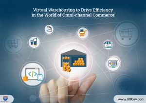 Virtual Warehousing to Drive Efficiency in the World of Omni-channel Commerce