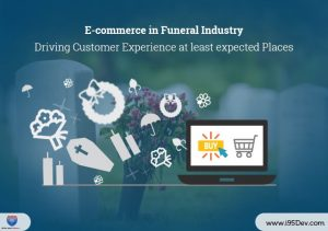 E-commerce in Funeral Industry – Driving Customer Experience at least expected Places