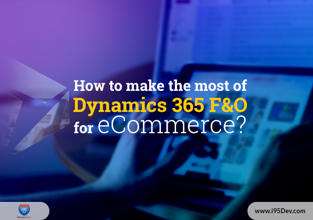 How-to-make-the-most-of-Dynamics-365-F&O-for-eCommerce