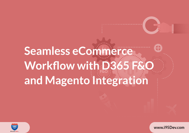 Seamless eCommerce Workflow with D365 F&O and Magento Integration