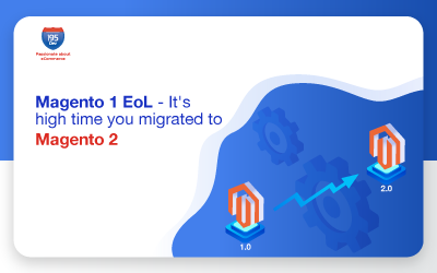 Magento 1 EoL – It's high time you migrated to Magento 2!