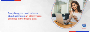 Everything you need to know about setting up an ecommerce business in th middle east