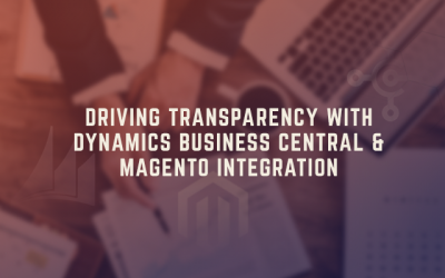 Driving Transparency with Dynamics Business Central and Magento Integration