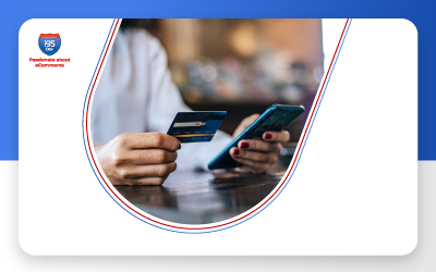 The Payment Process – the Final, Crucial Step in the eCommerce Customer Experience